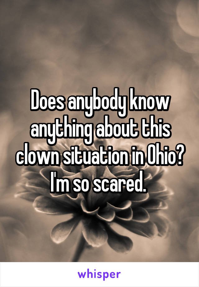 Does anybody know anything about this clown situation in Ohio? I'm so scared.