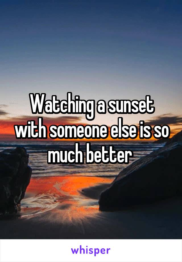 Watching a sunset with someone else is so much better