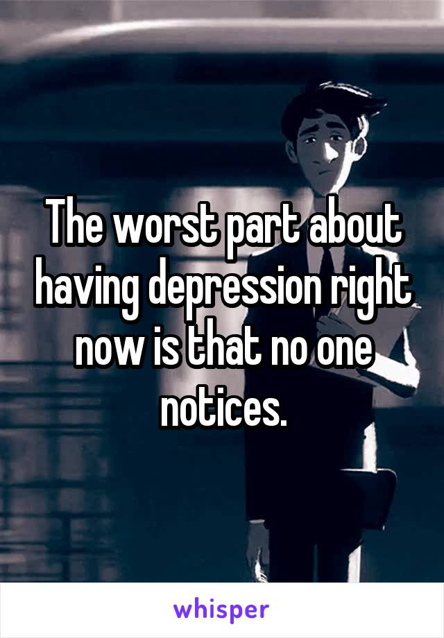The worst part about having depression right now is that no one notices.