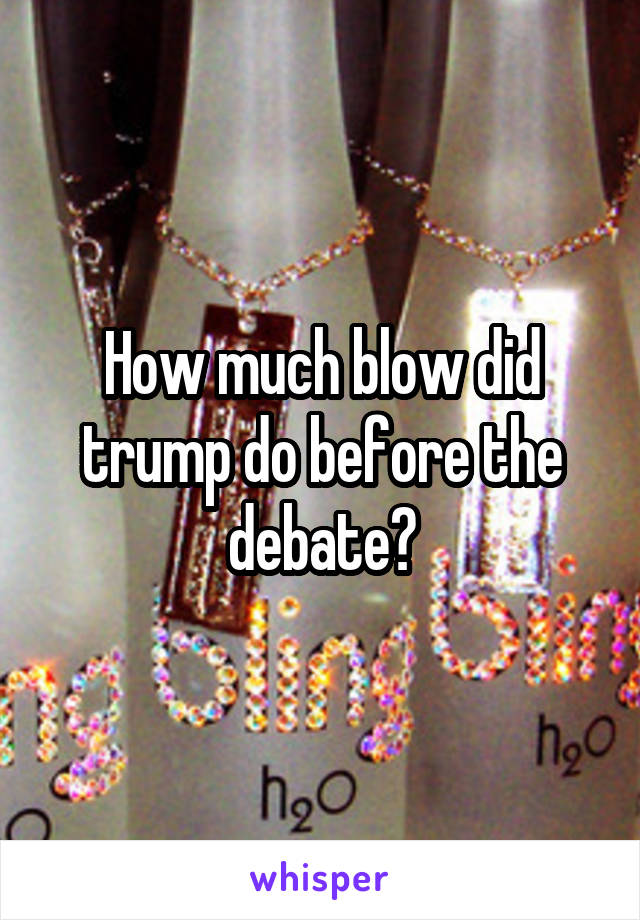 How much blow did trump do before the debate?