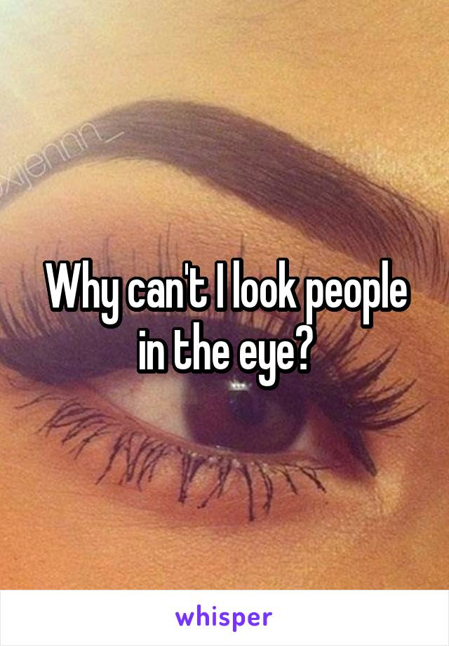 Why can't I look people in the eye?