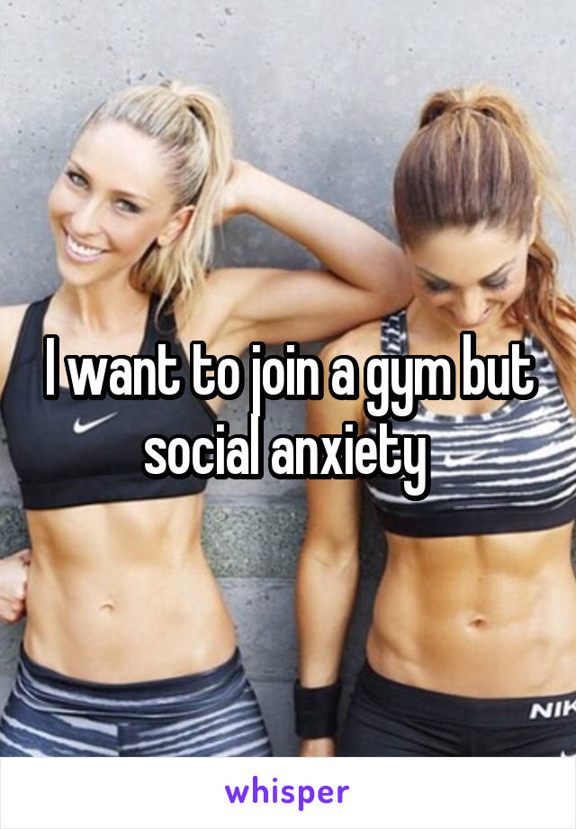I want to join a gym but social anxiety