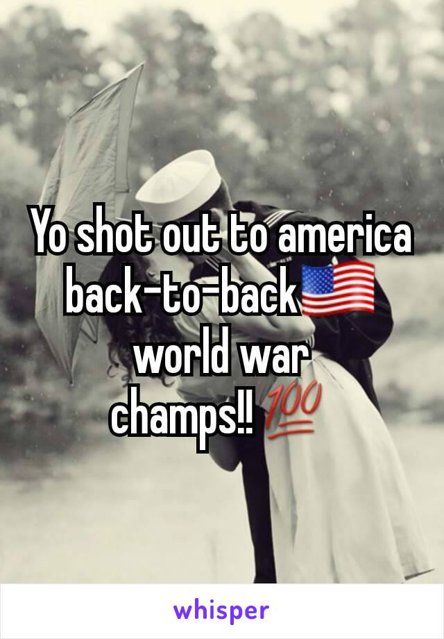 Yo shot out to america back-to-back🇺🇸 world war champs!!💯