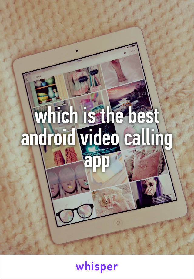 which is the best android video calling app
