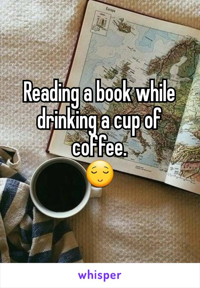 Reading a book while drinking a cup of coffee. 😌