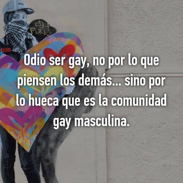 Odio ser gay, no por lo que piensen los demás... sino por lo hueca que es la comunidad gay masculina.