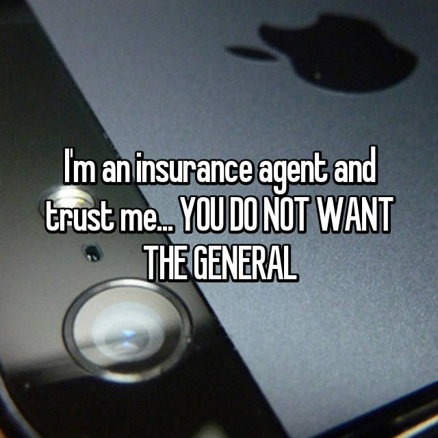 I'm an insurance agent and trust me... YOU DO NOT WANT THE GENERAL