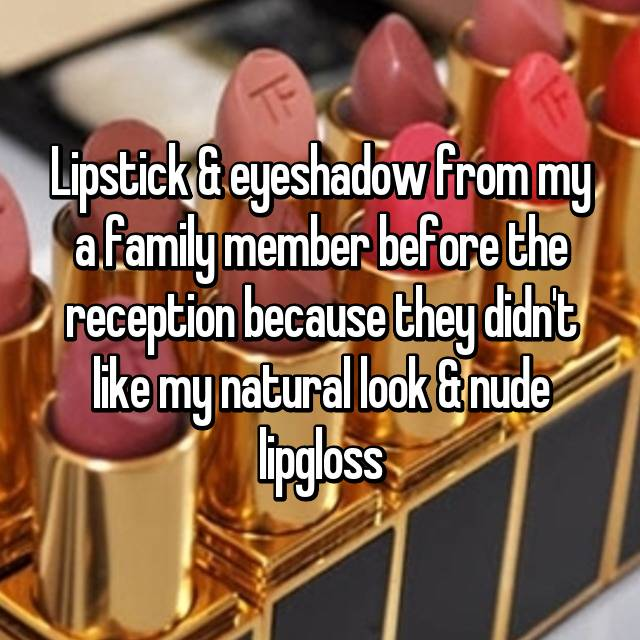 Lipstick & eyeshadow from my a family member before the reception because they didn't like my natural look & nude lipgloss