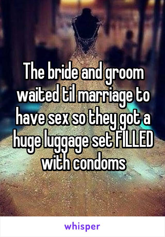 The bride and groom waited til marriage to have sex so they got a huge luggage set FILLED with condoms