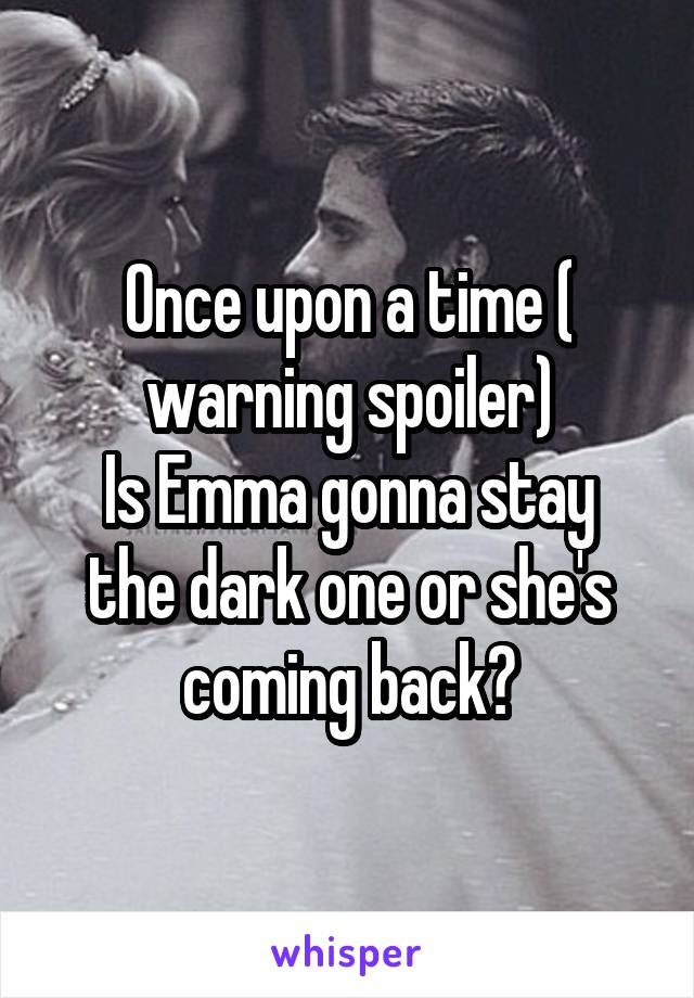 Once upon a time ( warning spoiler) Is Emma gonna stay the dark one or she's coming back?
