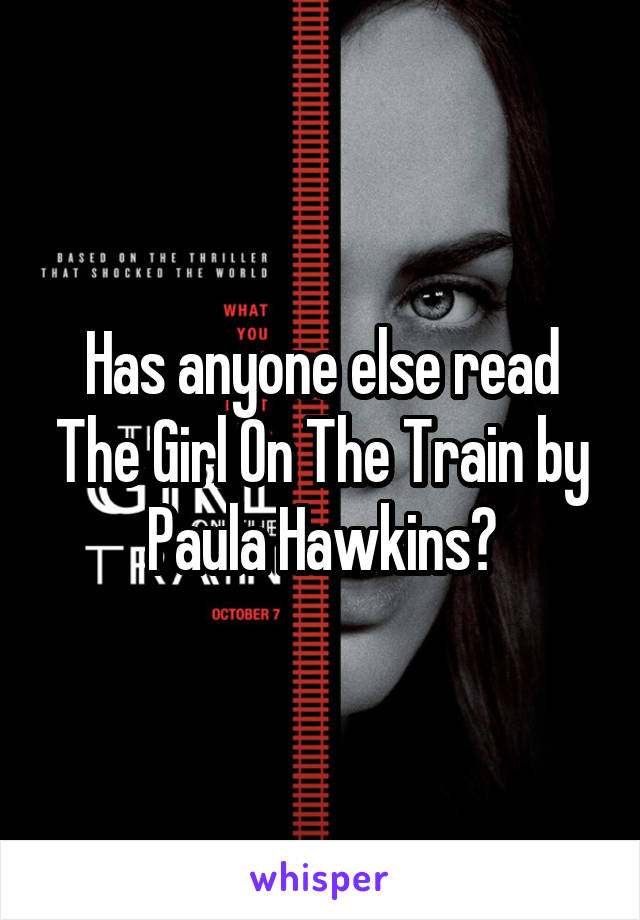 Has anyone else read The Girl On The Train by Paula Hawkins?