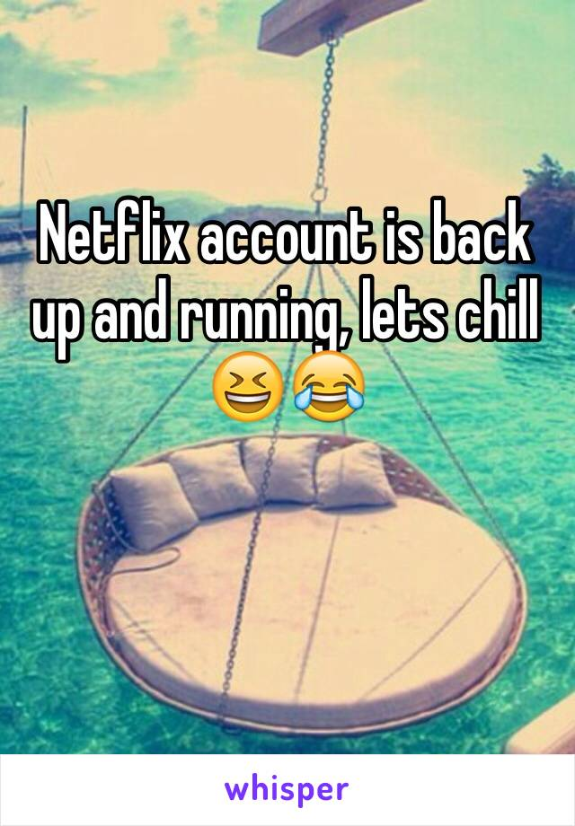 Netflix account is back up and running, lets chill 😆😂