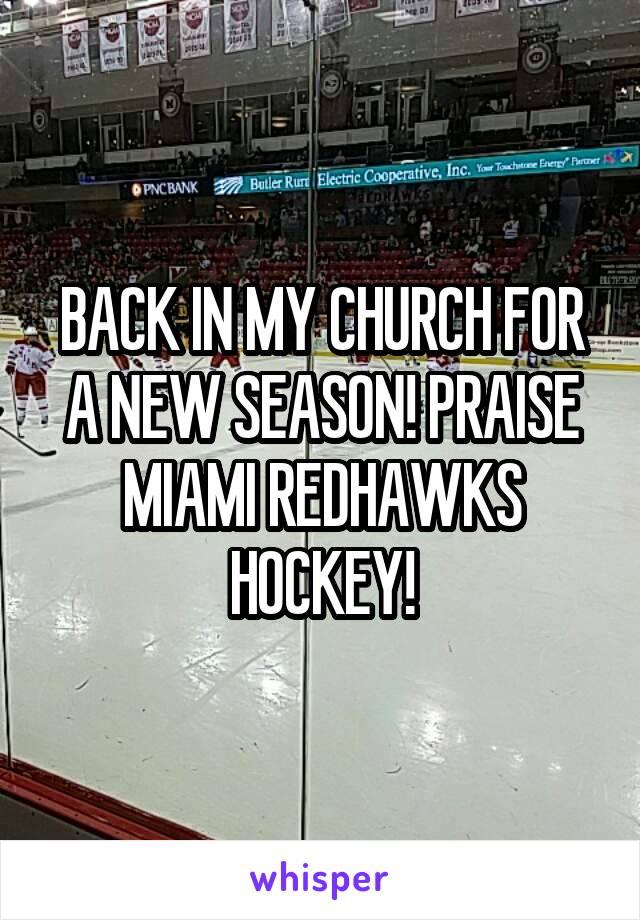 BACK IN MY CHURCH FOR A NEW SEASON! PRAISE MIAMI REDHAWKS HOCKEY!
