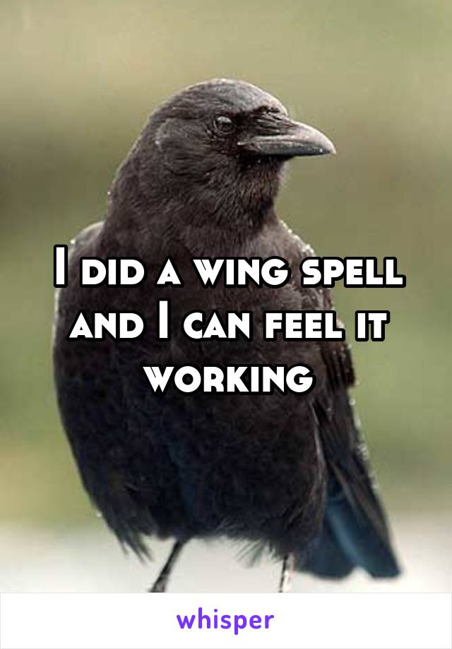I did a wing spell and I can feel it working