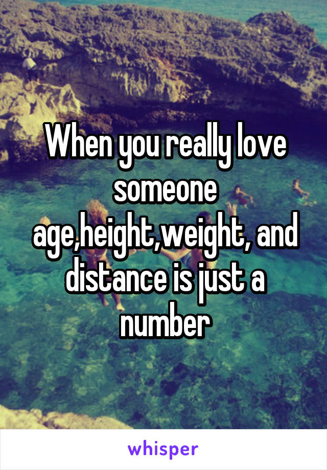 When you really love someone age,height,weight, and distance is just a number