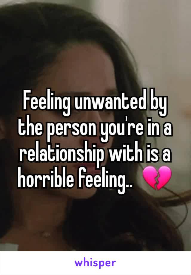 Feeling unwanted by the person you're in a relationship with is a horrible feeling..  💔