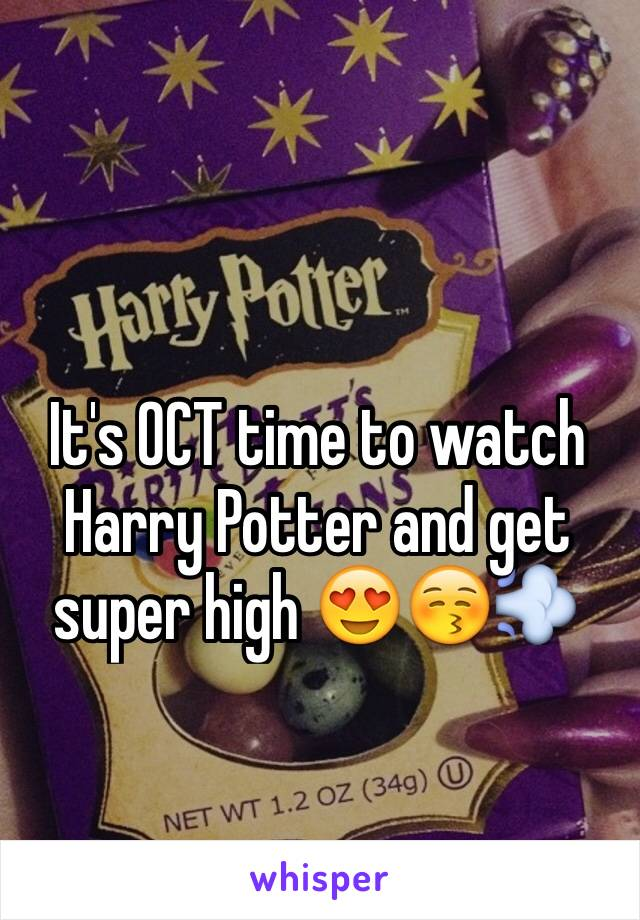 It's OCT time to watch Harry Potter and get super high 😍😚💨
