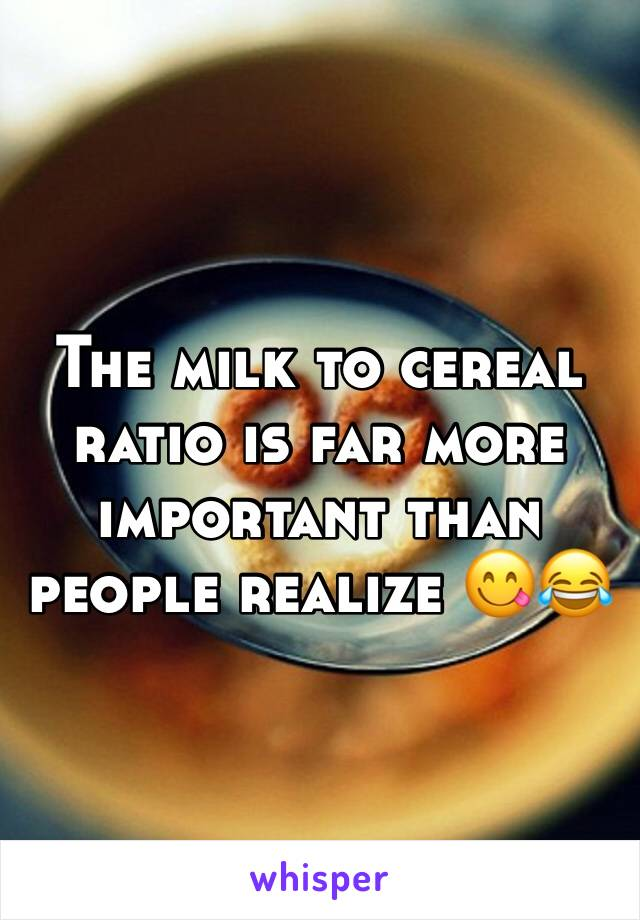 The milk to cereal ratio is far more important than people realize 😋😂