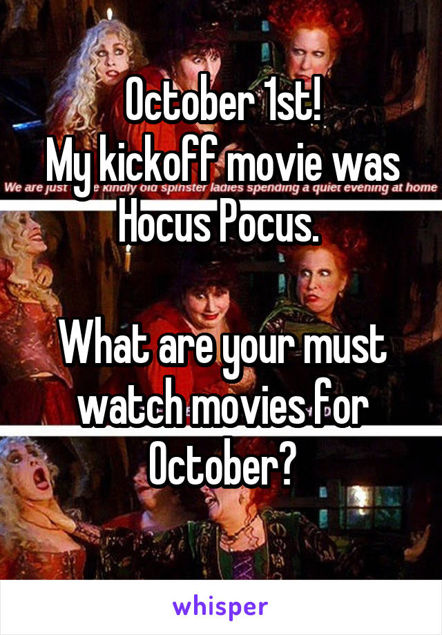 October 1st! My kickoff movie was Hocus Pocus.   What are your must watch movies for October?