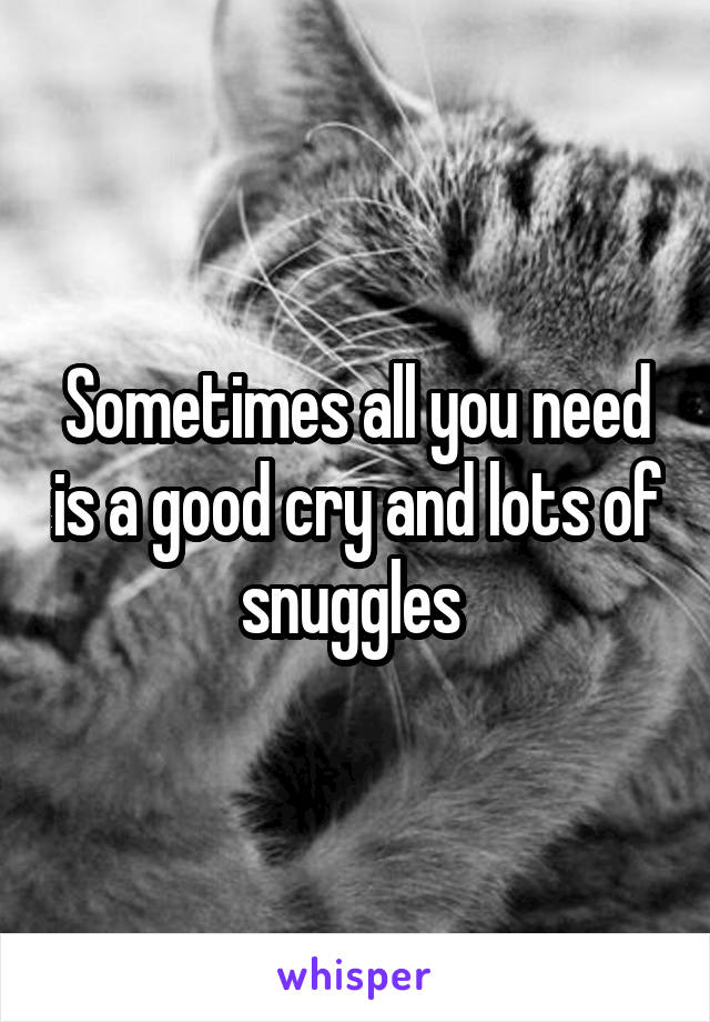 Sometimes all you need is a good cry and lots of snuggles