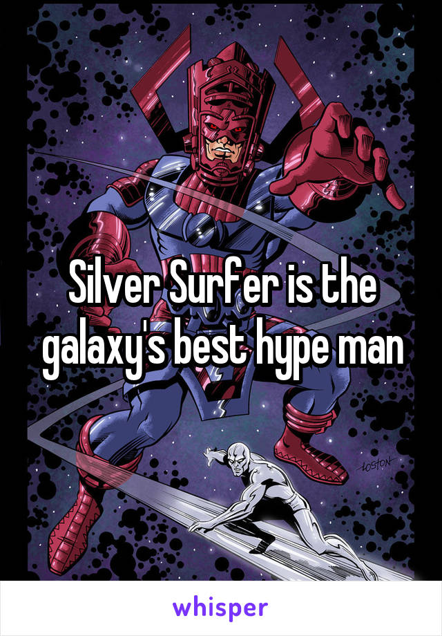 Silver Surfer is the galaxy's best hype man