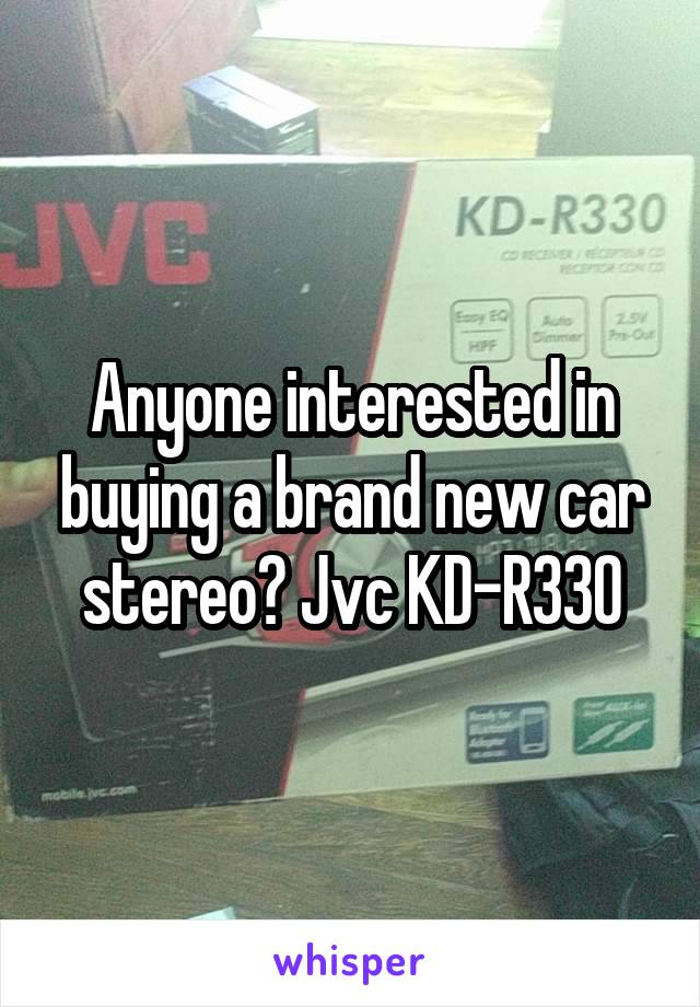Anyone interested in buying a brand new car stereo? Jvc KD-R330