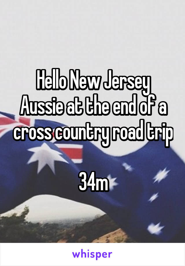 Hello New Jersey Aussie at the end of a cross country road trip  34m