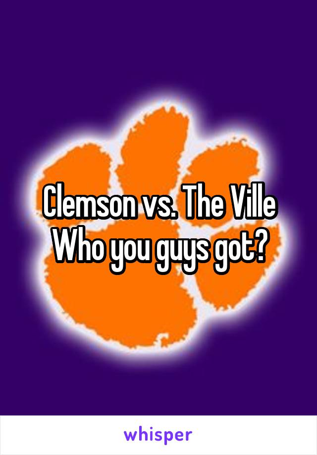 Clemson vs. The Ville Who you guys got?