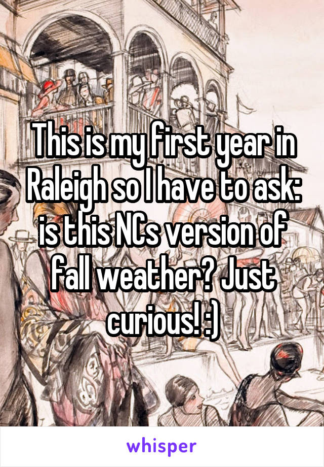 This is my first year in Raleigh so I have to ask: is this NCs version of fall weather? Just curious! :)