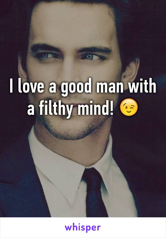 I love a good man with a filthy mind! 😉