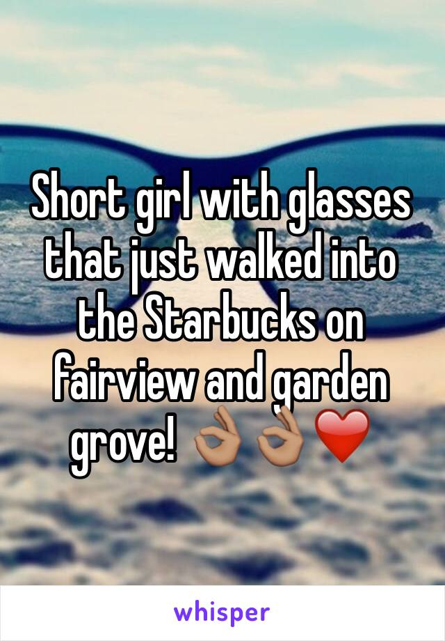 Short girl with glasses that just walked into the Starbucks on fairview and garden grove! 👌🏽👌🏽❤️