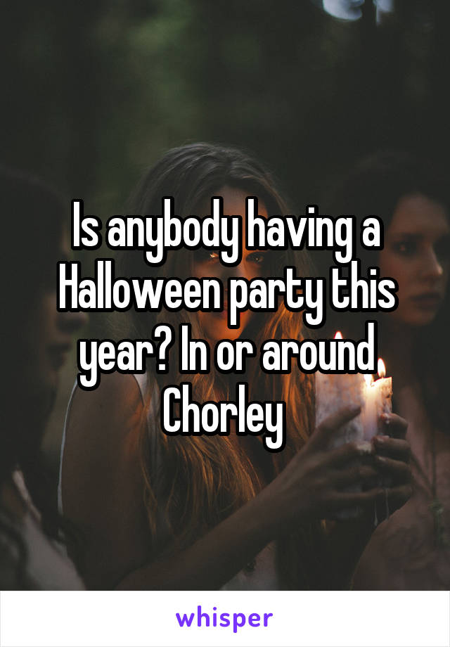 Is anybody having a Halloween party this year? In or around Chorley