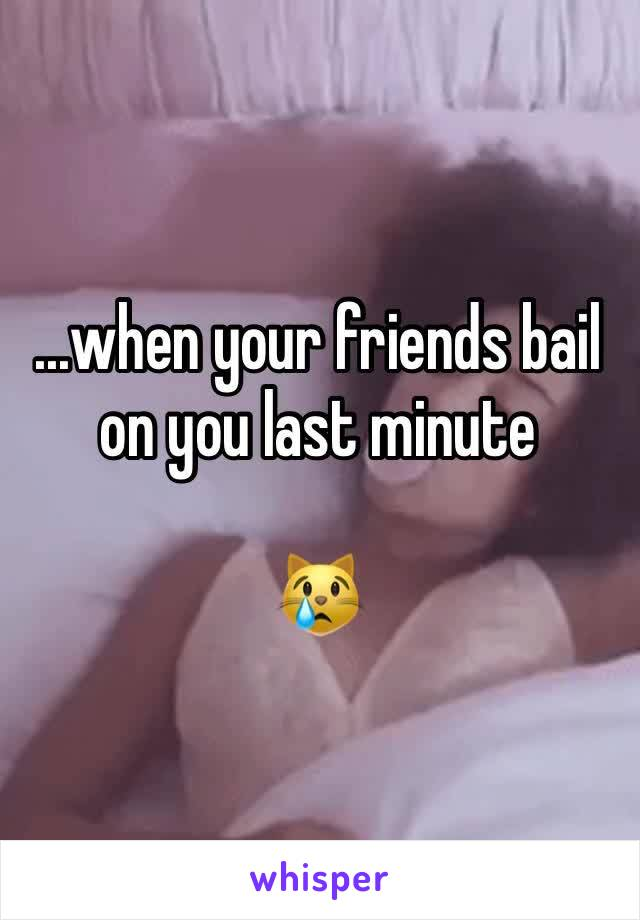 ...when your friends bail on you last minute  😿