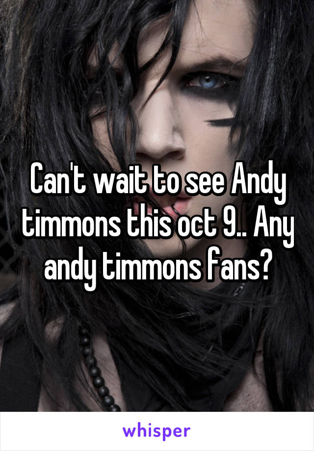 Can't wait to see Andy timmons this oct 9.. Any andy timmons fans?