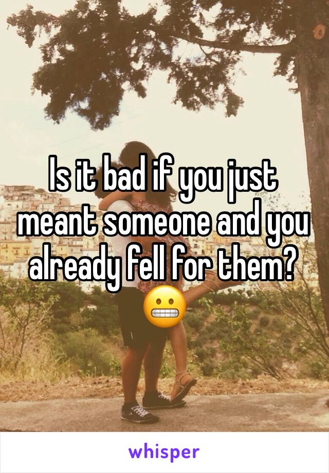 Is it bad if you just meant someone and you already fell for them?😬