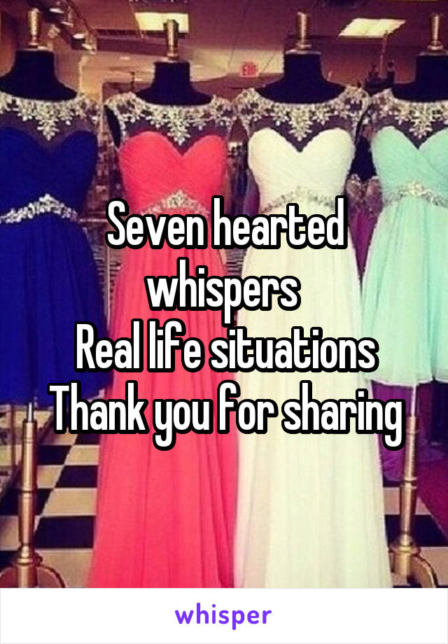 Seven hearted whispers  Real life situations Thank you for sharing
