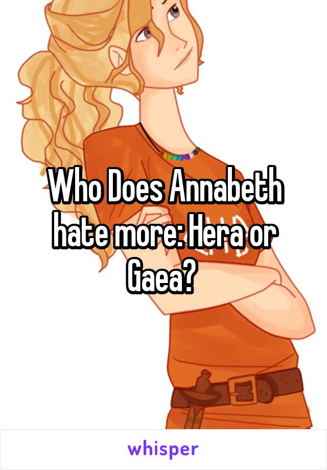 Who Does Annabeth hate more: Hera or Gaea?