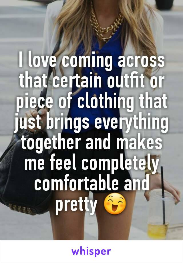 I love coming across that certain outfit or piece of clothing that just brings everything together and makes me feel completely comfortable and pretty 😄