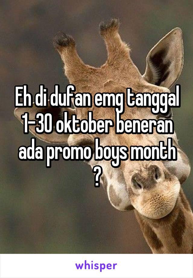 Eh di dufan emg tanggal 1-30 oktober beneran ada promo boys month ?