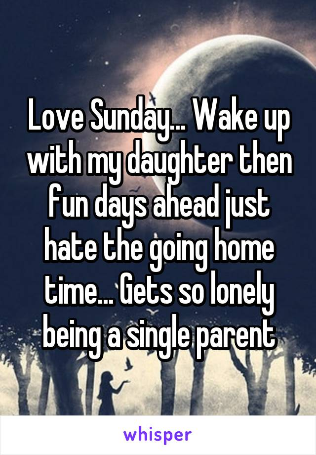 Love Sunday... Wake up with my daughter then fun days ahead just hate the going home time... Gets so lonely being a single parent