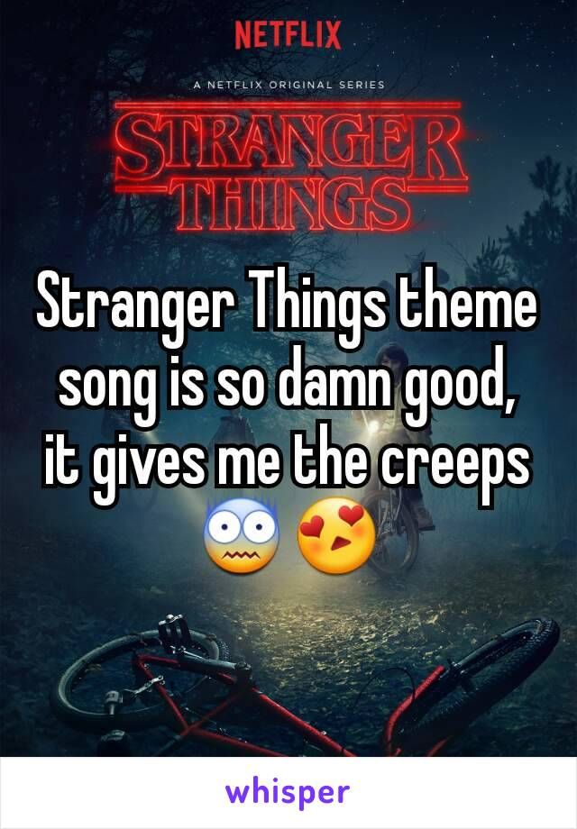 Stranger Things theme song is so damn good, it gives me the creeps 😨😍