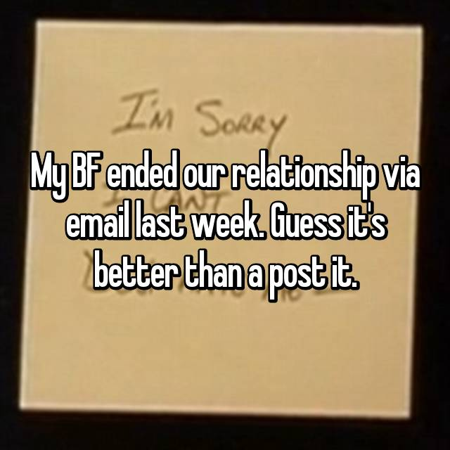 My BF ended our relationship via email last week. Guess it's better than a post it.