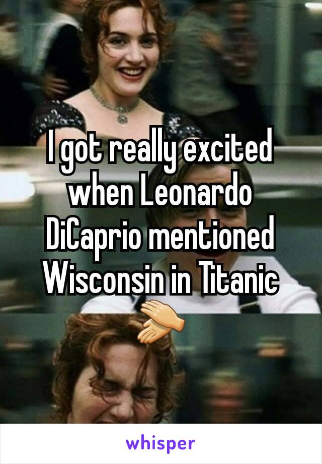 I Got Really Excited When Leonardo Dicaprio Mentioned Wisconsin In