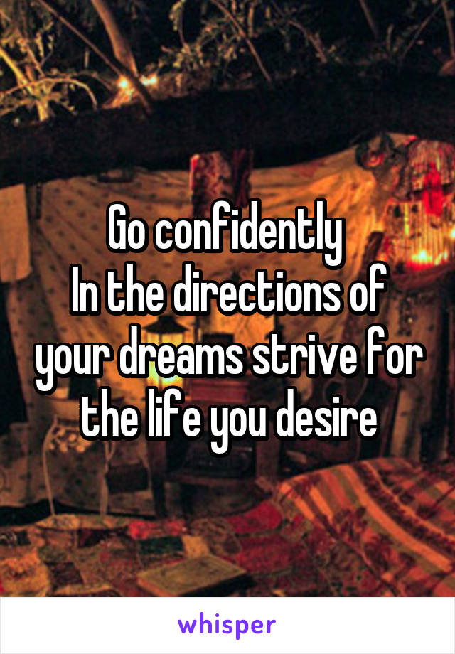 Go confidently  In the directions of your dreams strive for the life you desire