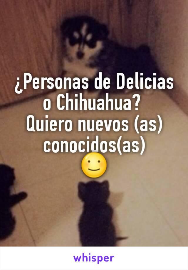 ¿Personas de Delicias o Chihuahua?  Quiero nuevos (as) conocidos(as) ☺