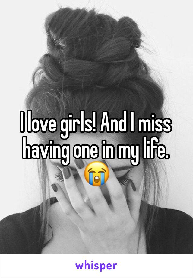 I love girls! And I miss having one in my life. 😭