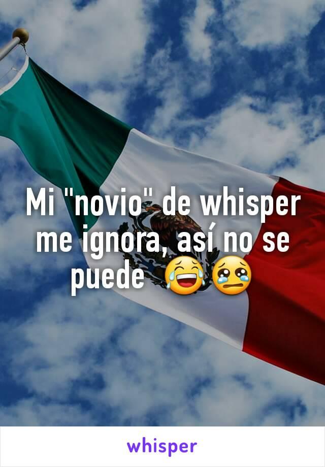 """Mi """"novio"""" de whisper me ignora, así no se puede  😂😢"""