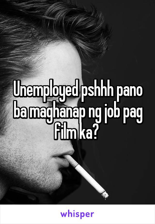 Unemployed pshhh pano ba maghanap ng job pag film ka?