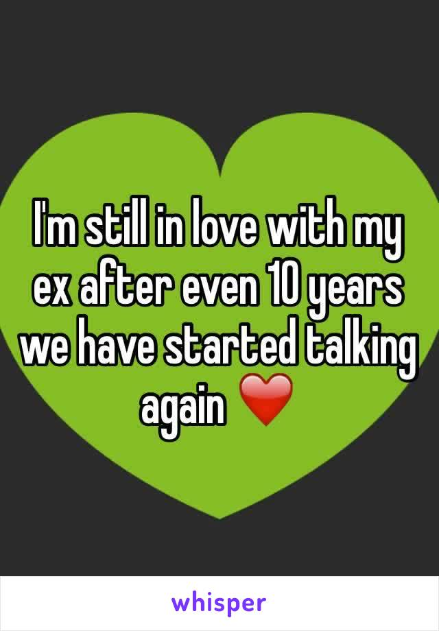 I'm still in love with my ex after even 10 years we have started talking again ❤️