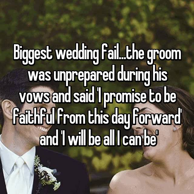 Biggest wedding fail...the groom was unprepared during his vows and said 'I promise to be faithful from this day forward' 😬 and 'I will be all I can be' 🙄